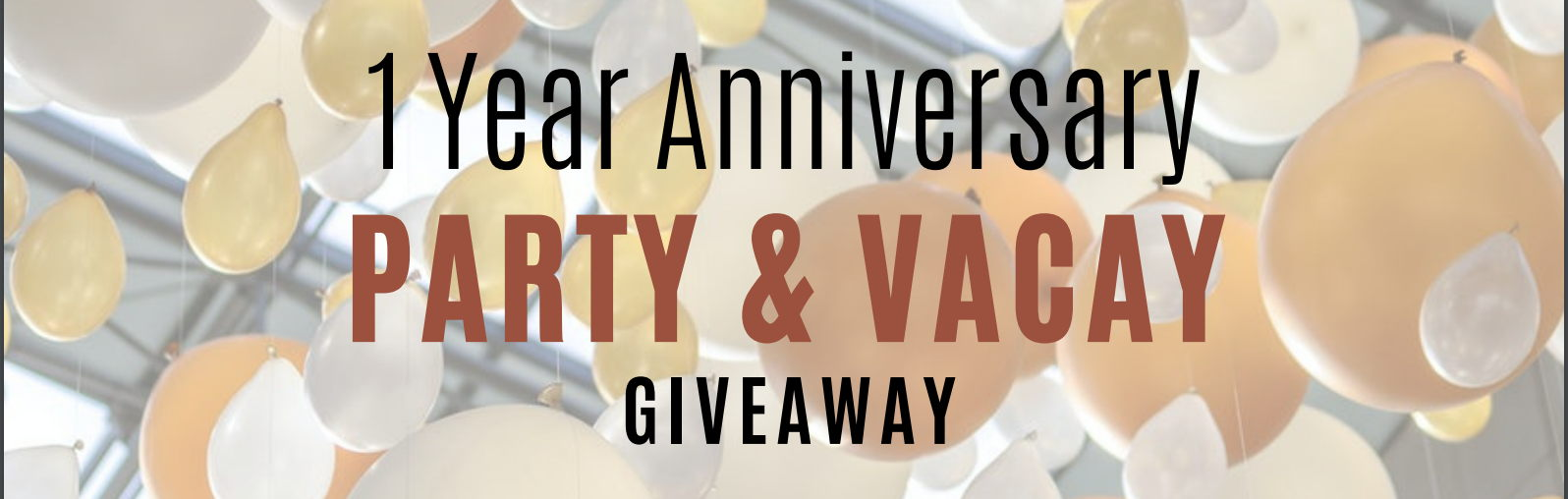 Giveaway! 1 Year Anniversary Party & Vacay